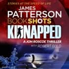 Kidnapped - BookShots audiobook by James Patterson
