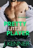 Pretty Little Player ebook by J. Kenner