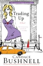Trading Up - A Novel ebook by Candace Bushnell