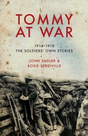 Tommy at War - 1914-1918 The Soldiers' Own Stories ebook by John Sadler,Rosie Serdiville