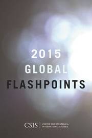Global Flashpoints 2015 - Crisis and Opportunity ebook by Craig Cohen,Josiane Gabel,John Hamre