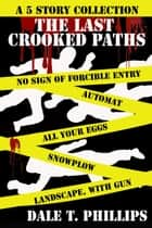 The Last Crooked Paths: A 5 Story Collection - Crooked Paths, #3 ebook by