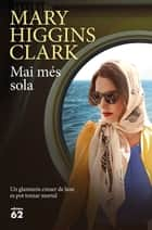 Mai més sola ebook by Mary Higgins Clark, Núria Parés Sellarés