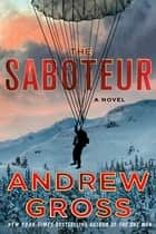 The Saboteur - A Novel ebook by Andrew Gross