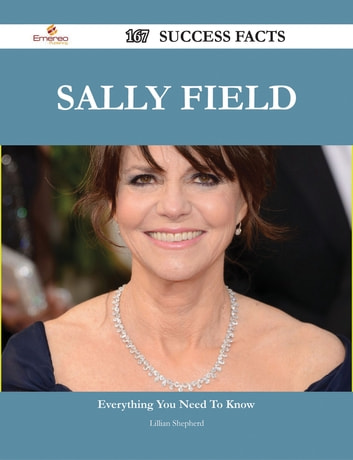 Sally Field 167 Success Facts - Everything you need to know about Sally Field ebook by Lillian Shepherd