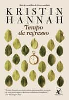 Tempo de regresso ebook by Kristin Hannah