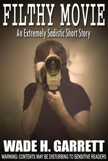 Filthy Movie: A Sadistic Short Story ebook by Wade H. Garrett