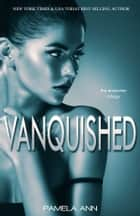 Vanquished: Book #3 (The Encounter Trilogy) ebook by Pamela Ann