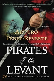 Pirates of the Levant - A Novel ebook by Arturo Perez-Reverte