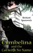 Cymbelina and the Cat With No Name ebook by Richard Spanswick