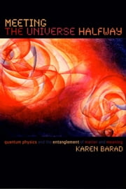 Meeting the Universe Halfway - Quantum Physics and the Entanglement of Matter and Meaning <BR> ebook by Karen Barad