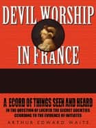 Devil Worship In France ebook by A.E. Waite