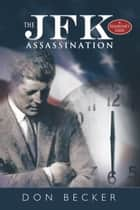 The JFK Assassination ebook by Don Becker