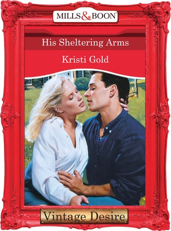 His Sheltering Arms (Mills & Boon Desire) ebook by Kristi Gold