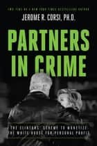 Partners in Crime - The Clintons' Scheme to Monetize the White House for Personal Profit ebook by Jerome R. Corsi, PhD