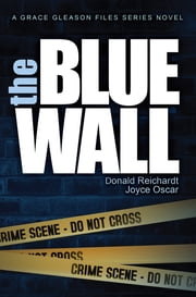 The Blue Wall - A Grace Gleason Files Series Novel ebook by Donald Reichardt,Joyce Oscar