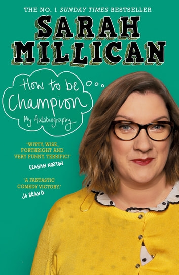 How to be Champion - The No.1 Sunday Times Bestselling Autobiography ebook by Sarah Millican