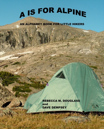 A is for Alpine: An Alphabet Book for Little Hikers ebook by Rebecca M. Douglass,Dave Dempsey
