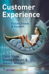Customer Experience - Future Trends and Insights ebook by Colin Shaw,Qaalfa Dibeehi,Steven Walden