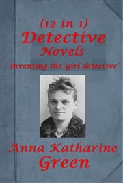 The Girl Detective Mystery Novels ebook by Anna Katherine Green