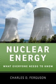 Nuclear Energy : What Everyone Needs to Know ebook by Charles D. Ferguson