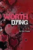 Worth Dying For ebook by Jon Coats