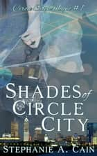 Shades of Circle City ebook by Stephanie A. Cain