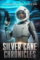 Silver Cane Chronicles ebook by James David Victor