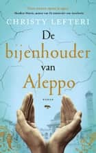 De bijenhouder van Aleppo ebook by Christy Lefteri, Ernst Bergboer