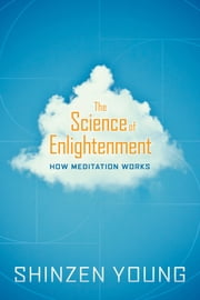 The Science of Enlightenment - How Meditation Works ebook by Shinzen Young