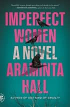 Imperfect Women - A Novel ebook by