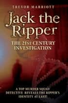 Jack the Ripper - The 21st Century Investigation ebook by Trevor Marriott