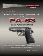 Practical Guide to the Operational Use of the PA-63 Pistol ebook by Erik Lawrence