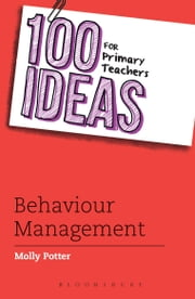 100 Ideas for Primary Teachers: Behaviour Management ebook by Molly Potter