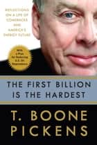 The First Billion Is the Hardest - Reflections on a Life of Comebacks and America's Energy Future ebook by T. Boone Pickens