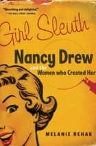 Girl Sleuth - Nancy Drew and the Women Who Created Her ekitaplar by Melanie Rehak
