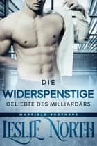 Die Widerspenstige Geliebte des Milliardärs - Die Maxfield-Brüder Serie, #1 eBook by Leslie North