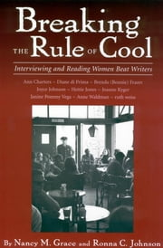 Breaking the Rule of Cool - Interviewing and Reading Women Beat Writers ebook by Nancy M. Grace,Ronna C. Johnson