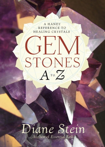 Gemstones A to Z - A Handy Reference to Healing Crystals ebook by Diane Stein