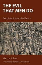 The Evil that Men Do - Faith, Injustice and the Church ebook by Marcus Paul