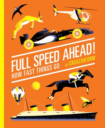 Full Speed Ahead! - How Fast Things Go ebook by Cruschiform
