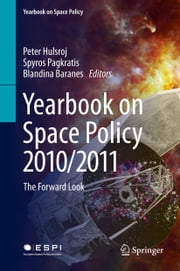 Yearbook on Space Policy 2010/2011 - The Forward Look ebook by Peter Hulsroj,Spyros Pagkratis,Blandina Baranes