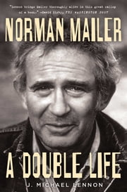 Norman Mailer: A Double Life ebook by J. Michael Lennon