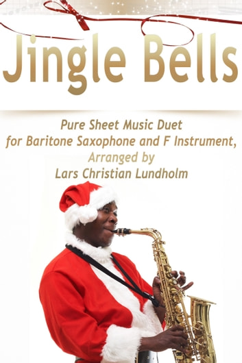 Jingle Bells Pure Sheet Music Duet for Baritone Saxophone and F Instrument, Arranged by Lars Christian Lundholm ebook by Pure Sheet Music