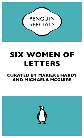 Six Women of Letters: Penguin Special - Penguin Special ebook by Marieke Hardy,Michaela McGuire