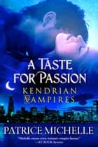 A Taste for Passion (Kendrian Vampires, Book 1) ebook by Patrice Michelle