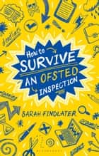 How to Survive an Ofsted Inspection ebook by Sarah Findlater