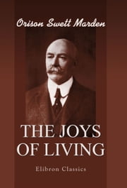 The Joys of Living. ebook by Orison Marden