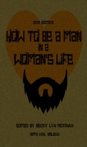How to Be a Man in a Woman's Life ebook by Becky Lyn Rickman