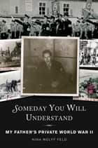 Someday You Will Understand ebook by Nina Wolff Feld